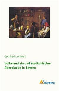 Volksmedizin und medizinischer Aberglaube in Bayern