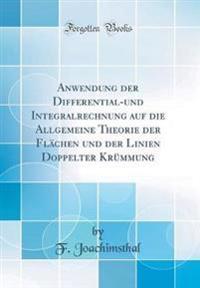 Anwendung der Differential-und Integralrechnung auf die Allgemeine Theorie der Flächen und der Linien Doppelter Krümmung (Classic Reprint)