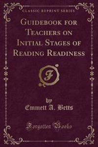 Guidebook for Teachers on Initial Stages of Reading Readiness (Classic Reprint)