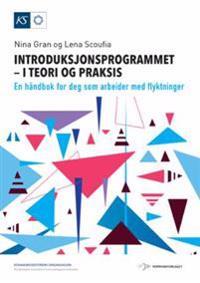Introduksjonsprogrammet - i teori og praksis - Nina Gran, Lena Scoufia pdf epub