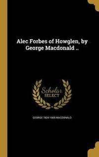 Alec Forbes of Howglen, by George MacDonald ..