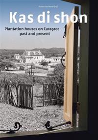 Kas Di Shon: Plantation Houses on Curacao: Past and Present