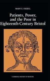 Patients, Power and the Poor in Eighteenth-Century Bristol