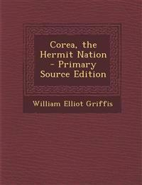 Corea, the Hermit Nation - Primary Source Edition