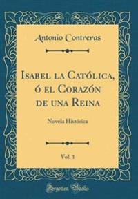 Isabel La Cat�lica, � El Coraz�n de Una Reina, Vol. 1