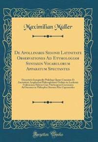 De Apollinaris Sidonii Latinitate Observationes Ad Etymologiam Syntaxin Vocabulorum Apparatum Spectantes