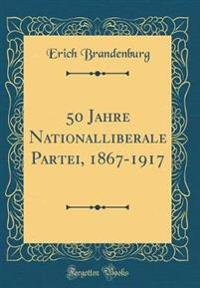 50 Jahre Nationalliberale Partei, 1867-1917 (Classic Reprint)