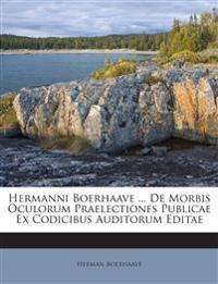 Hermanni Boerhaave ... De Morbis Oculorum Praelectiones Publicae Ex Codicibus Auditorum Editae