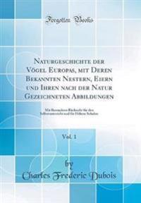 Naturgeschichte der Vögel Europas, mit Deren Bekannten Nestern, Eiern und Ihren nach der Natur Gezeichneten Abbildungen, Vol. 1