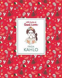 Little Guide to Great Lives: Frida Kahlo