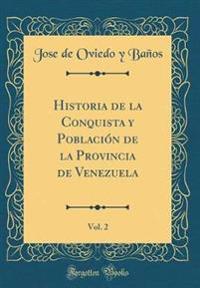 Historia de la Conquista y Población de la Provincia de Venezuela, Vol. 2 (Classic Reprint)