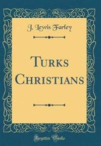 Turks Christians (Classic Reprint)