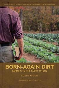 Born-Again Dirt: Farming to the Glory of God
