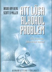 Att lösa alkoholproblem : en lösningsfokuserad metod