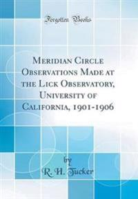 Meridian Circle Observations Made at the Lick Observatory, University of California, 1901-1906 (Classic Reprint)