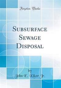 Subsurface Sewage Disposal (Classic Reprint)