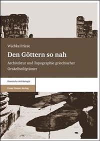 Den Gottern So Nah: Architektur Und Topographie Griechischer Orakelheiligtuemer