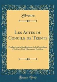 Les Actes Du Concile de Trente: Feuillet Arrache Des Registres de la Chancellerie D'Orleans; Petit Discours Du President (Classic Reprint)