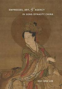 Empresses, Art, & Agency in Song Dynasty China