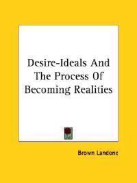Desire-ideals and the Process of Becoming Realities