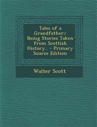 Tales of a Grandfather;: Being Stories Taken from Scottish History.. - Primary Source Edition