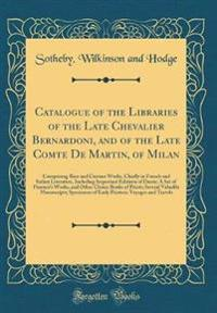 Catalogue of the Libraries of the Late Chevalier Bernardoni, and of the Late Comte De Martin, of Milan