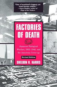 Factories of Death: Japanese Biological Warfare, 1932-1945, and the American Cover-Up