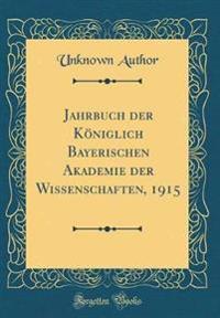 Jahrbuch der Königlich Bayerischen Akademie der Wissenschaften, 1915 (Classic Reprint)
