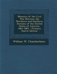 Memoirs of the Civil War Between the Northern and Southern Sections of the United States of America, 1861-1865