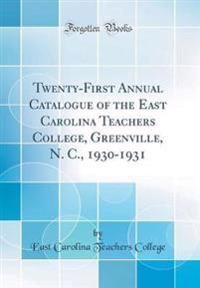 Twenty-First Annual Catalogue of the East Carolina Teachers College, Greenville, N. C., 1930-1931 (Classic Reprint)