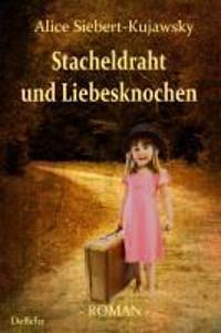 Stacheldraht und Liebesknochen - Roman
