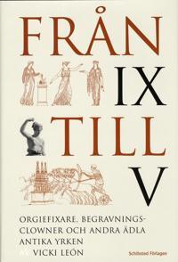 Från IX till V : orgiefixare, begravningsclowner och andra ädla antika yrken