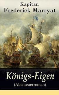 K nigs-Eigen (Abenteuerroman) - Vollst ndige Deutsche Ausgabe