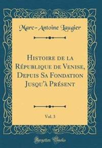 Histoire de la République de Venise, Depuis Sa Fondation Jusqu'à Présent, Vol. 3 (Classic Reprint)