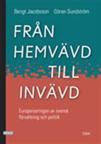 Från hemvävd till invävd - Europeiseringen av svensk förvaltning och politik