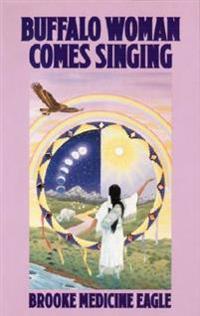 Buffalo Woman Comes Singing