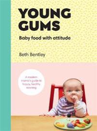 Young gums: baby food with attitude - a modern mamas guide to happy, health
