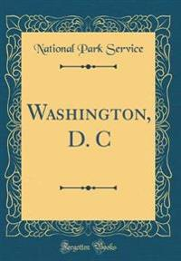 Washington, D. C (Classic Reprint)