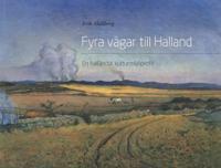 Fyra vägar till Halland :  en halländsk kulturmijlöprofil