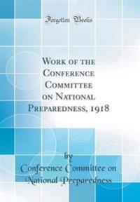 Work of the Conference Committee on National Preparedness, 1918 (Classic Reprint)