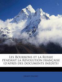 Les Bourbons et la Russie pendant la Révolution française (d'après des documents inédits)