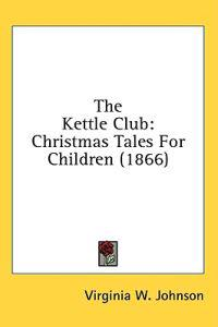 The Kettle Club: Christmas Tales For Children (1866)