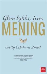 Glem lykke, finn mening - Emily Esfahani Smith pdf epub