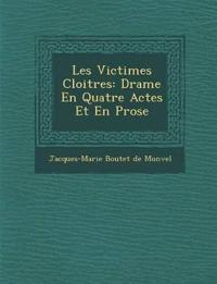 Les Victimes Cloitr¿es: Drame En Quatre Actes Et En Prose