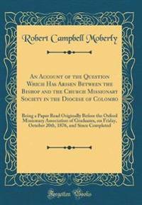An Account of the Question Which Has Arisen Between the Bishop and the Church Missionary Society in the Diocese of Colombo