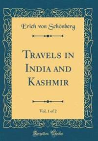 Travels in India and Kashmir, Vol. 1 of 2 (Classic Reprint)