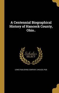 A Centennial Biographical History of Hancock County, Ohio..