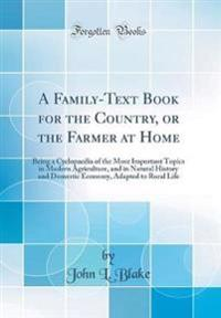 A Family-Text Book for the Country, or the Farmer at Home