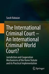 """The International Criminal Court – An International Criminal World Court?"""""""