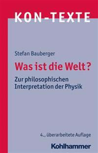 Was Ist Die Welt?: Zur Philosophischen Interpretation Der Physik